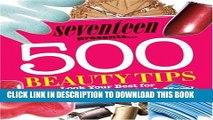 [PDF] Seventeen 500 Beauty Tips: Look Your Best for School, Weekend, Parties   More! Popular Online
