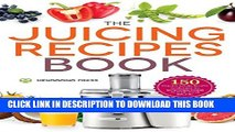 [PDF] The Juicing Recipes Book: 150 Healthy Juicer Recipes to Unleash the Nutritional Power of
