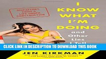 [PDF] I Know What I m Doing -- and Other Lies I Tell Myself: Dispatches from a Life Under