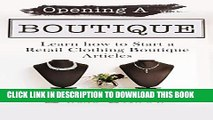 [PDF] Opening A Boutique : Learning to Start A Retail Clothing Boutique: How to Open A Boutique