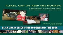 [PDF] Please, Can We Keep the Donkey?: A Collection of Animal Rescue Stories <BR>by the