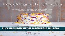 [PDF] Cooking with Flowers: Sweet and Savory Recipes with Rose Petals, Lilacs, Lavender, and Other