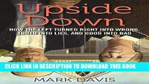 [PDF] Upside Down  How the Left Turned Right into Wrong, Truth into Lies, and Good into Bad Full