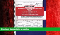 READ THE NEW BOOK Advanced Investigative Report Writing Manual for Law Enforcement and Security