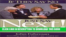 [PDF] If They Say No, Just Say Next!: 24 Secrets for Going Through the Noes to Get the Yeses