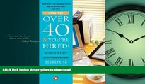 DOWNLOAD Over 40   You re Hired!: Secrets to Landing a Great Job FREE BOOK ONLINE