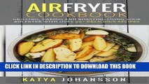 [PDF] Air Fryer Cookbook: Grilling, Baking and Roasting Using Your Air Fryer With Over 90+