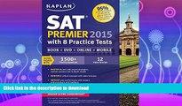 READ BOOK  Kaplan SAT Premier 2015 with 8 Practice Tests: Book + DVD + Online+ Mobile (Kaplan