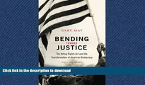 READ THE NEW BOOK Bending Toward Justice: The Voting Rights Act and the Transformation of American