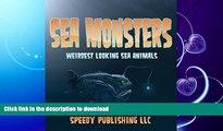 FAVORITE BOOK  Sea Monsters (Weirdest Looking Sea Animals) FULL ONLINE