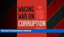READ THE NEW BOOK Waging War on Corruption: Inside the Movement Fighting the Abuse of Power READ