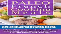 [PDF] Paleo French Cooking Meals: Eat Your Favorite French Food with Dozens of Delicious French
