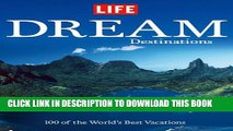 [PDF] Life: Dream Destinations: 100 of the World s Best Vacations Full Online