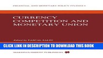 [New] Ebook Currency Competition and Monetary Union (Financial and Monetary Policy Studies) Free