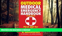 PDF ONLINE Outdoor Medical Emergency Handbook: First Aid for Travelers, Backpackers and