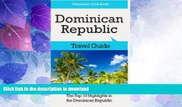READ BOOK  Dominican Republic Travel Guide: The Top 10 Highlights in the Dominican Republic