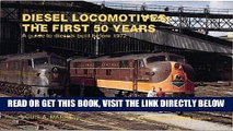 Read Now Diesel Locomotives: The First 50 Years: A Guide to Diesels Built Before 1972 (Railroad