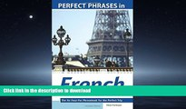 READ THE NEW BOOK Perfect Phrases in French for Confident Travel: The No Faux-Pas Phrasebook for