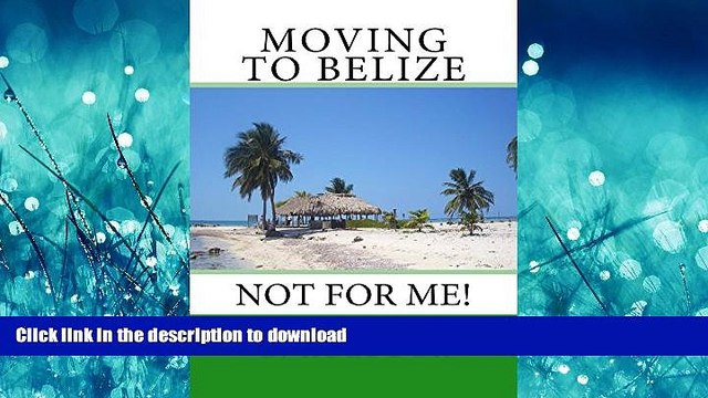 FAVORIT BOOK Moving to Belize - Not for Me!: The facts about the lifestyle, culture and