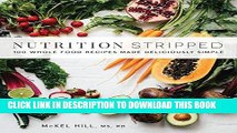 Ebook Nutrition Stripped: 100 Whole-Food Recipes Made Deliciously Simple Free Read