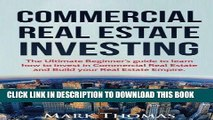[Ebook] Commercial Real Estate Investing: The Ultimate Beginner s guide to learn how to invest in