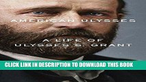 [EBOOK] DOWNLOAD American Ulysses: A Life of Ulysses S. Grant GET NOW