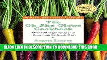 Ebook The Oh She Glows Cookbook: Over 100 Vegan Recipes to Glow from the Inside Out Free Read