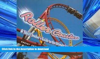 READ THE NEW BOOK Roller Coasters: A Thrill Seeker s Guide to the Ultimate Scream Machines READ