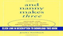 [PDF] And Nanny Makes Three: Mothers and Nannies Tell the Truth About Work, Love, Money, and Each