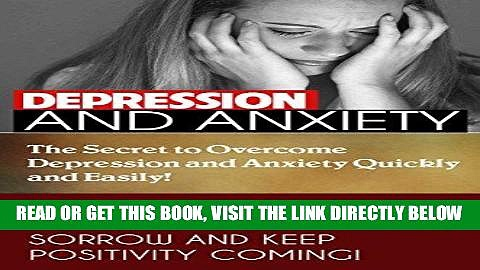 Read Now ANXIETY DEPRESSION TREATMENT: THE SECRET TO OVERCOME DEPRESSION AND ANXIETY QUICKLY AND