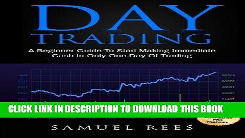 [READ] EBOOK Day Trading: A Beginner Guide To Start Making Immediate Cash In Only One Day Of
