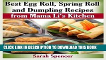 [New] Ebook Best Egg Roll, Spring Roll and Dumpling Recipes from Mama Li s Kitchen Free Read