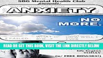 Read Now Anxiety: Anxiety Management   Relief starts here (w/ BONUS CONTENT!) : No more Fear,