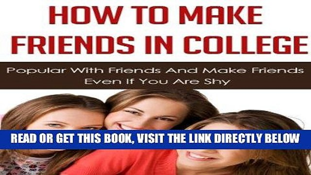 Read Now How To Make Friends In College - Popular With Friends And Make Friends Even If You Are