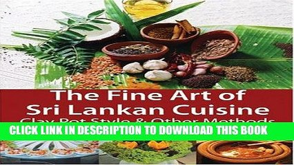 [New] Ebook The Fine Art of Sri Lankan Cuisine: Clay Pot Style and Other Methods by Disna