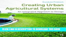[FREE] EBOOK Creating Urban Agricultural Systems: An Integrated Approach to Design ONLINE COLLECTION