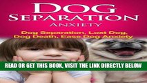 Read Now Dog Separation Anxiety - Dog Separation, Lost Dog, Dog Death, Ease Dog Anxiety (dog