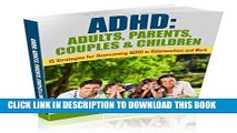 Read Now ADHD: ADULTS, PARENTS, COUPLES   CHILDREN: 15 STRATEGIES FOR OVERCOMING ADHD IN