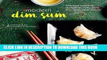 [New] PDF Modern Dim Sum: Delicious bite-size dumplings, rolls, buns and other small snacks Free