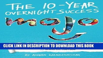 [FREE] EBOOK The 10-Year Overnight Success: An Entrepreneur s Manifesto:  How WatchMojo Built The