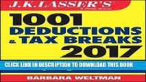 [FREE] EBOOK J.K. Lasser s 1001 Deductions and Tax Breaks 2017: Your Complete Guide to Everything