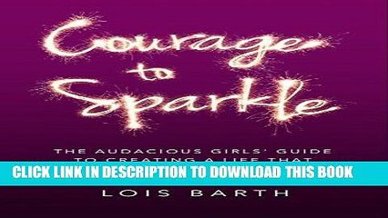 [READ] EBOOK Courage To Sparkle: The Audacious Girls  Guide to Creating A Life That Lights You Up
