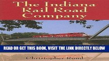 Ebook The Indiana Rail Road Company: America s New Regional Railroad (Railroads Past and Present)