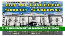 [READ] EBOOK How to Go to College on a Shoe String: The Insider s Guide to Grants, Scholarships,