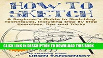 Best Seller How to Sketch: A Beginner s Guide to Sketching Techniques, Including Step By Step