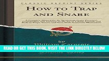 [FREE] EBOOK How to Trap and Snare: A Complete Manual for the Sportsman, Game Preserver,