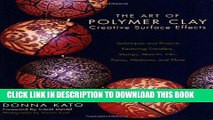 Ebook The Art of Polymer Clay Creative Surface Effects: Techniques and Projects Featuring