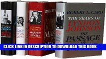 Ebook Robert A. Caro s The Years of Lyndon Johnson Set: The Path to Power; Means of Ascent; Master