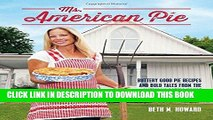 [New] Ebook Ms. American Pie: Buttery Good Pie Recipes and Bold Tales from the American Gothic