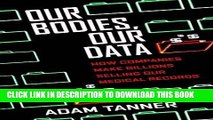 [FREE] EBOOK Our Bodies, Our Data: How Companies Make Billions Selling Our Medical Records ONLINE